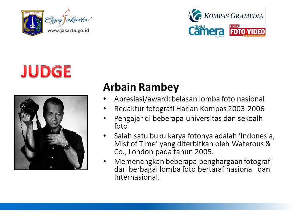 Arbain Rambey • Apresiasi/award: belasan lomba foto nasional • Redaktur fotografi Harian Kompas 2003-2006 • Pengajar di beberapa universitas dan sekoa