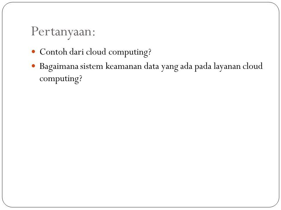 Pertanyaan:  Contoh dari cloud computing?  Bagaimana sistem keamanan data yang ada pada layanan cloud computing?