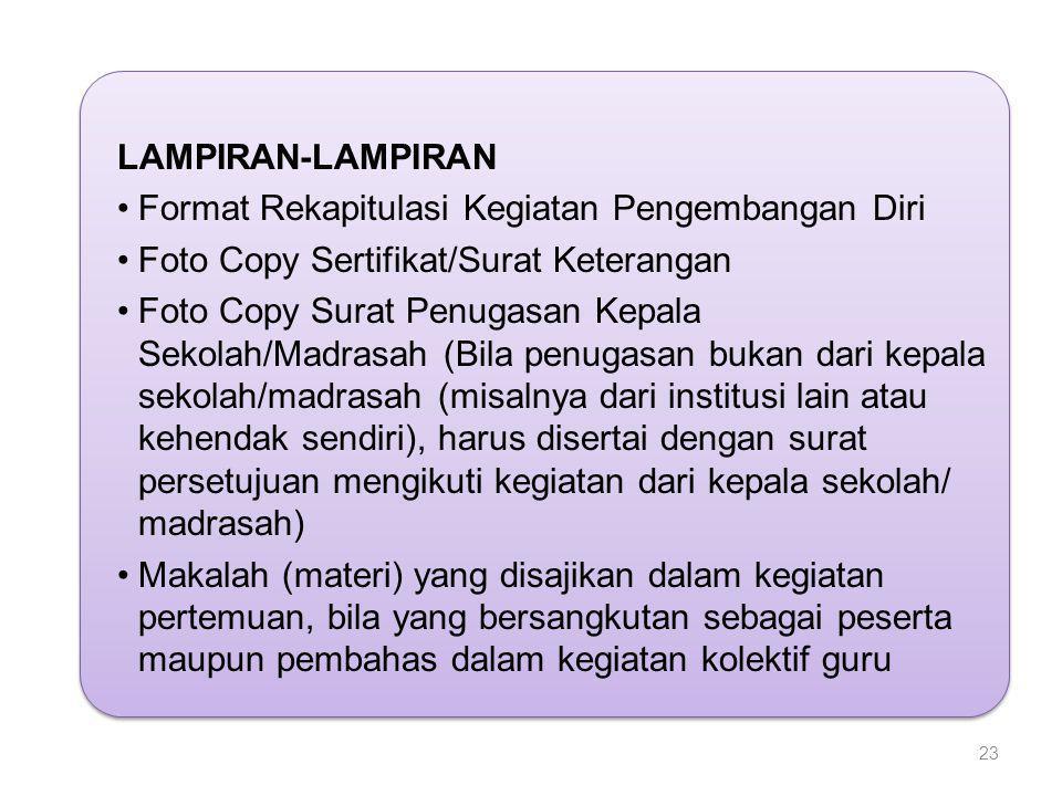 LAMPIRAN-LAMPIRAN •Format Rekapitulasi Kegiatan Pengembangan Diri •Foto Copy Sertifikat/Surat Keterangan •Foto Copy Surat Penugasan Kepala Sekolah/Mad