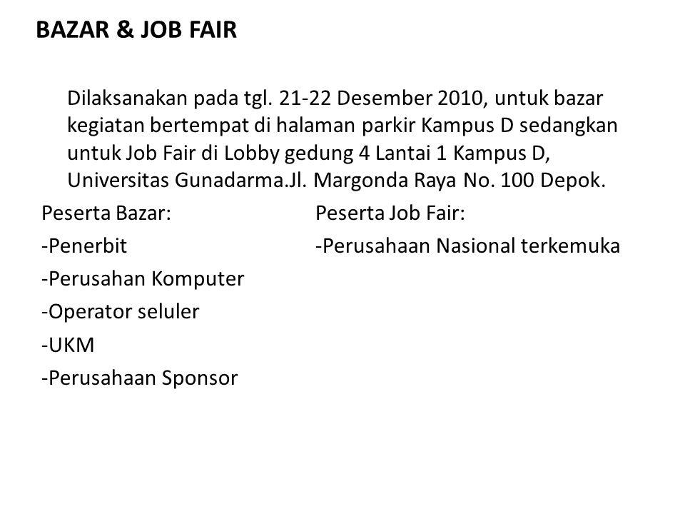 BAZAR & JOB FAIR Dilaksanakan pada tgl. 21-22 Desember 2010, untuk bazar kegiatan bertempat di halaman parkir Kampus D sedangkan untuk Job Fair di Lob