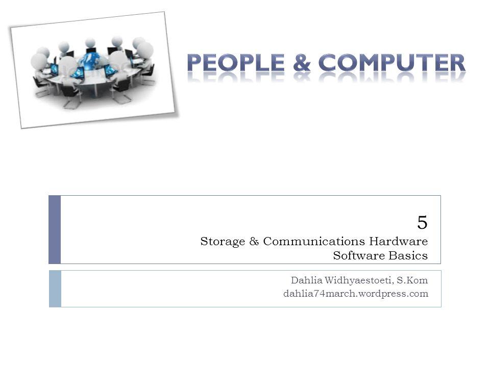 5 Storage & Communications Hardware Software Basics Dahlia Widhyaestoeti, S.Kom dahlia74march.wordpress.com