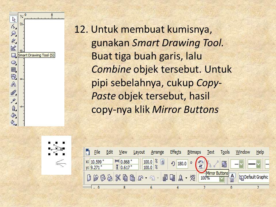 12. Untuk membuat kumisnya, gunakan Smart Drawing Tool. Buat tiga buah garis, lalu Combine objek tersebut. Untuk pipi sebelahnya, cukup Copy- Paste ob