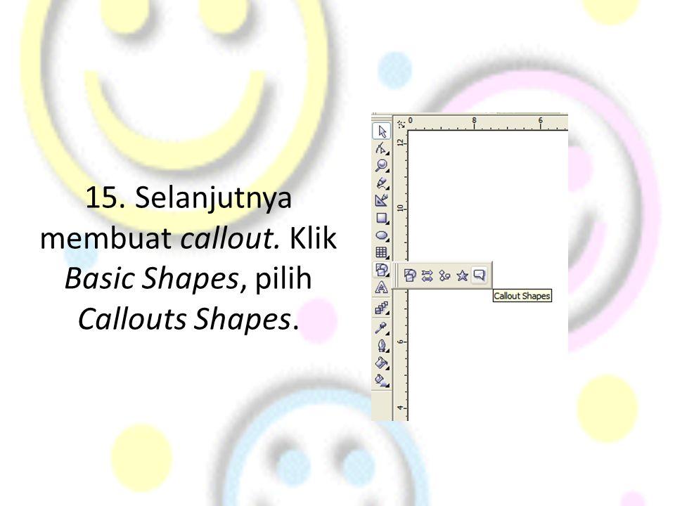 15. Selanjutnya membuat callout. Klik Basic Shapes, pilih Callouts Shapes.