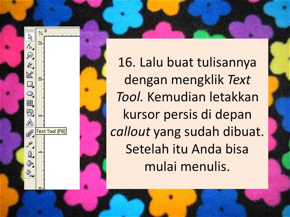 16. Lalu buat tulisannya dengan mengklik Text Tool. Kemudian letakkan kursor persis di depan callout yang sudah dibuat. Setelah itu Anda bisa mulai me
