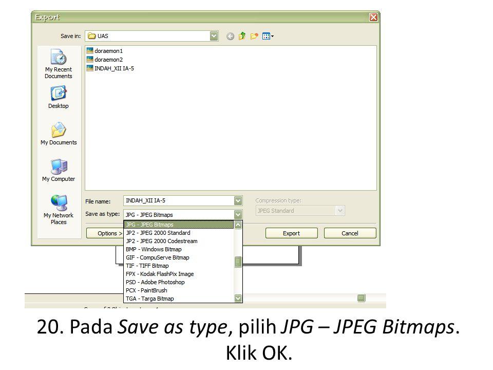 20. Pada Save as type, pilih JPG – JPEG Bitmaps. Klik OK.