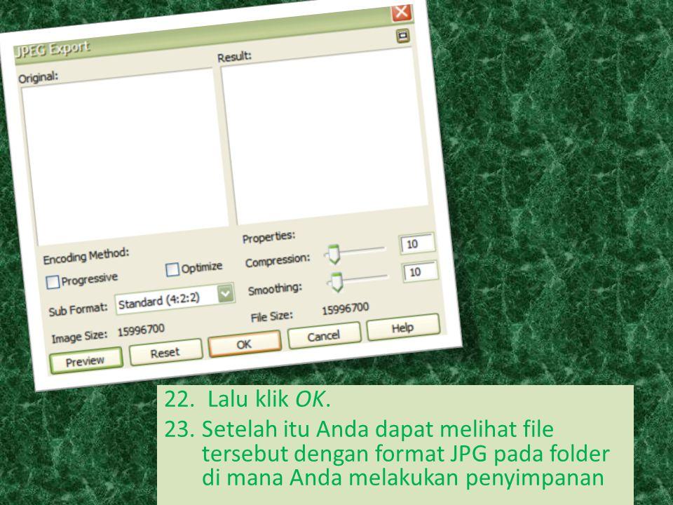 22. Lalu klik OK. 23.Setelah itu Anda dapat melihat file tersebut dengan format JPG pada folder di mana Anda melakukan penyimpanan