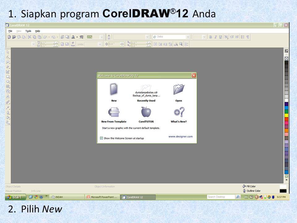 2.Pilih New 1.Siapkan program Corel DRAW ® 12 Anda
