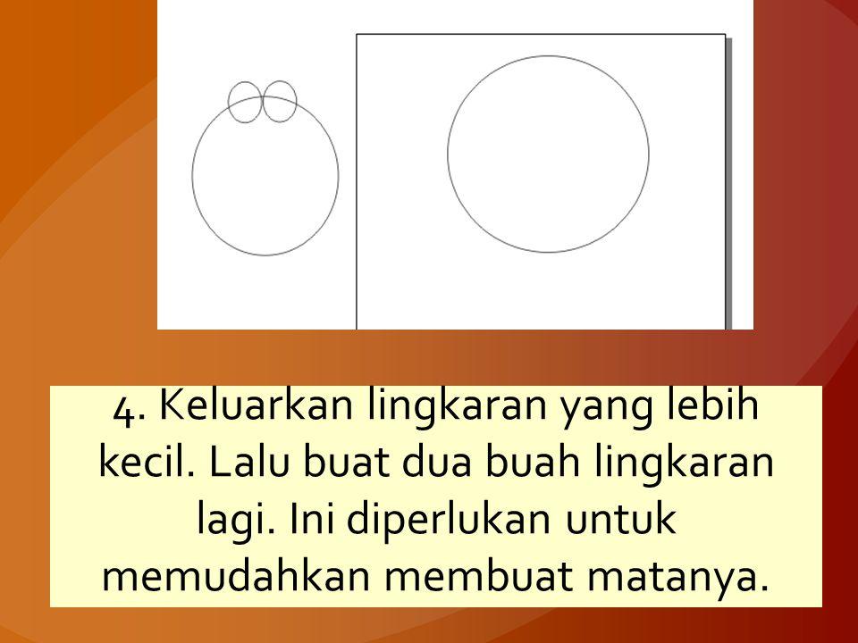 4. Keluarkan lingkaran yang lebih kecil. Lalu buat dua buah lingkaran lagi. Ini diperlukan untuk memudahkan membuat matanya.