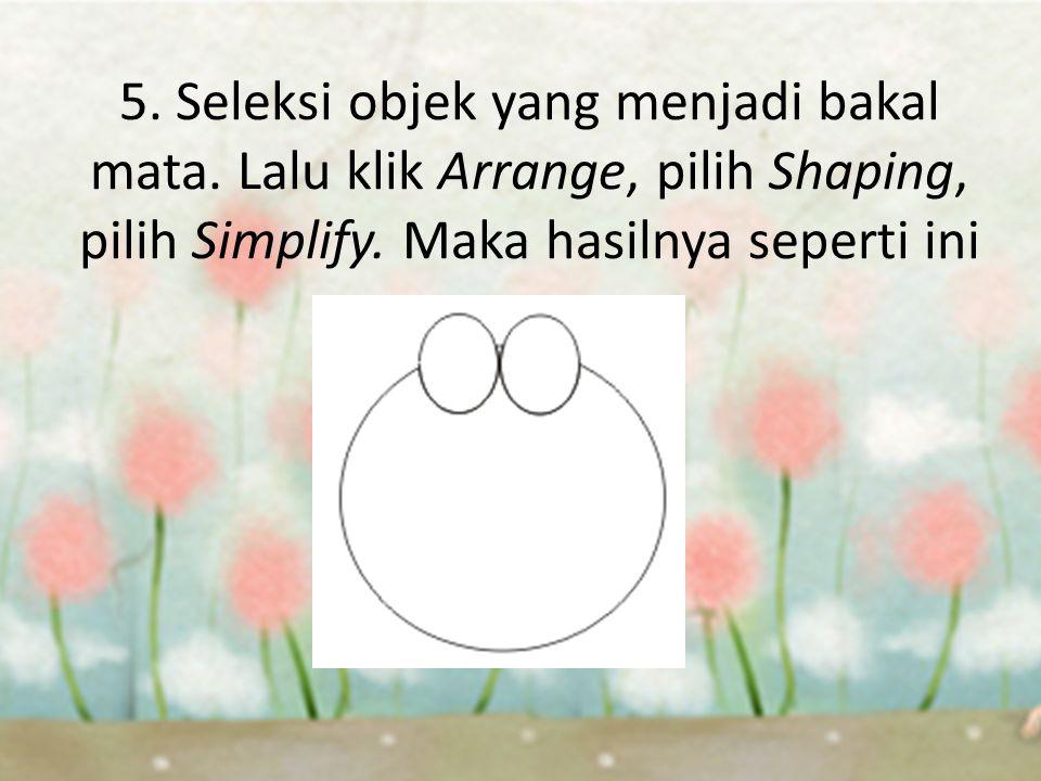 5. Seleksi objek yang menjadi bakal mata. Lalu klik Arrange, pilih Shaping, pilih Simplify.