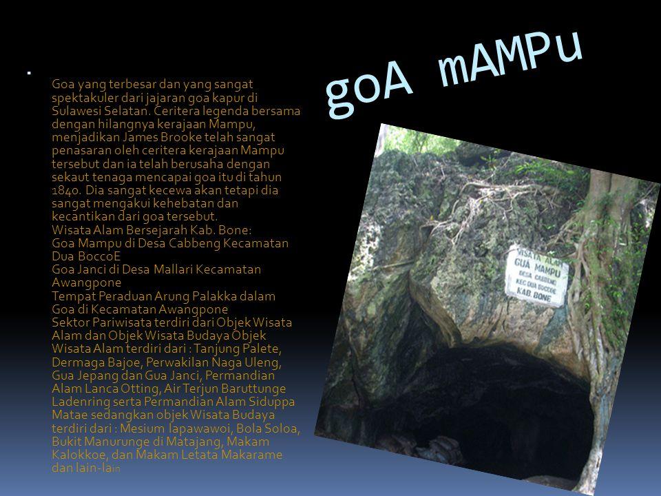 goA mAMPu  Goa yang terbesar dan yang sangat spektakuler dari jajaran goa kapur di Sulawesi Selatan. Ceritera legenda bersama dengan hilangnya keraja