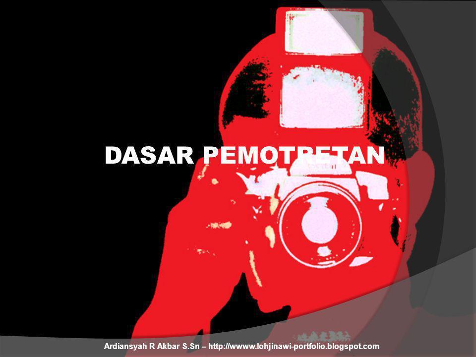 DASAR PEMOTRETAN Ardiansyah R Akbar S.Sn – http://wwww.lohjinawi-portfolio.blogspot.com Tetapi tidak semua kondisi cahaya telah ideal untuk menciptakan gambar yang bagus SOLUSINYA ADALAH Dengan melakukan pengaturan seting pada kamera PERHATIKAN KEMBALI PRINSIP DASAR KERJA KAMERA INI