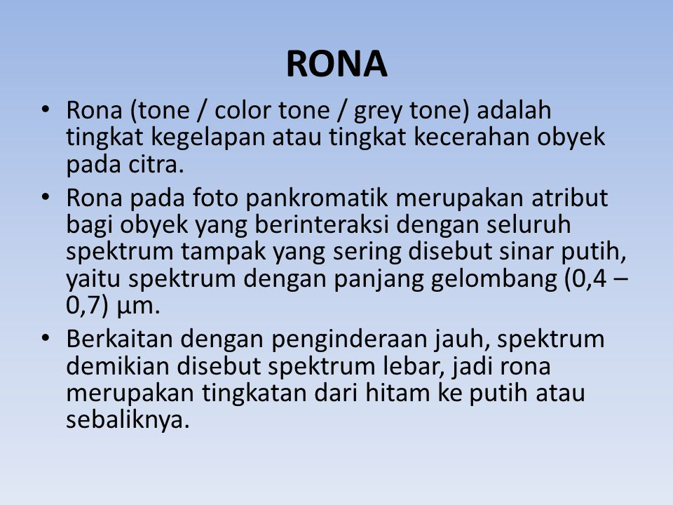 RONA • Rona (tone / color tone / grey tone) adalah tingkat kegelapan atau tingkat kecerahan obyek pada citra.