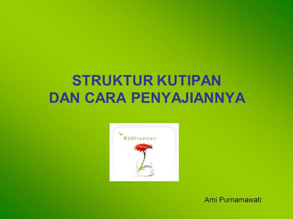 STRUKTUR KUTIPAN DAN CARA PENYAJIANNYA Ami Purnamawati
