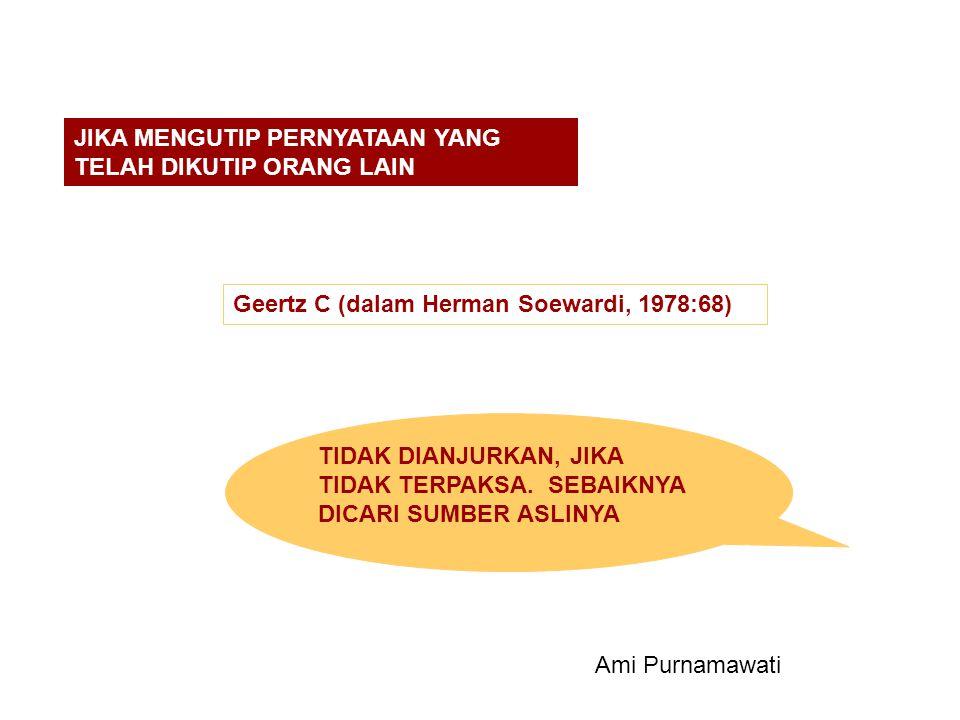 JIKA MENGUTIP PERNYATAAN YANG TELAH DIKUTIP ORANG LAIN Geertz C (dalam Herman Soewardi, 1978:68) TIDAK DIANJURKAN, JIKA TIDAK TERPAKSA. SEBAIKNYA DICA