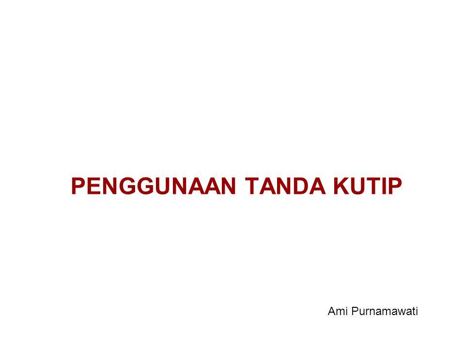PENGGUNAAN TANDA KUTIP Ami Purnamawati