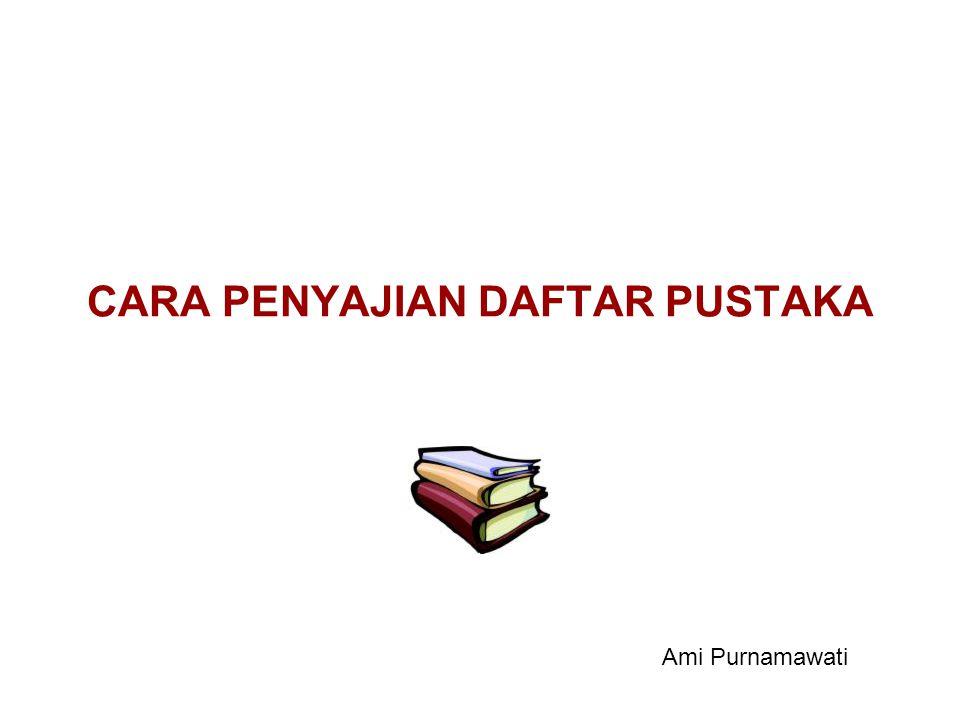 CARA PENYAJIAN DAFTAR PUSTAKA Ami Purnamawati