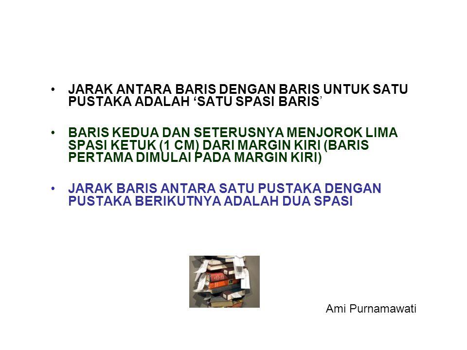 •JARAK ANTARA BARIS DENGAN BARIS UNTUK SATU PUSTAKA ADALAH 'SATU SPASI BARIS' •BARIS KEDUA DAN SETERUSNYA MENJOROK LIMA SPASI KETUK (1 CM) DARI MARGIN