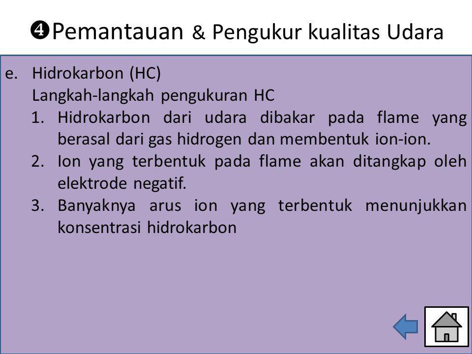 e.Hidrokarbon (HC) Langkah-langkah pengukuran HC 1.Hidrokarbon dari udara dibakar pada flame yang berasal dari gas hidrogen dan membentuk ion-ion. 2.I