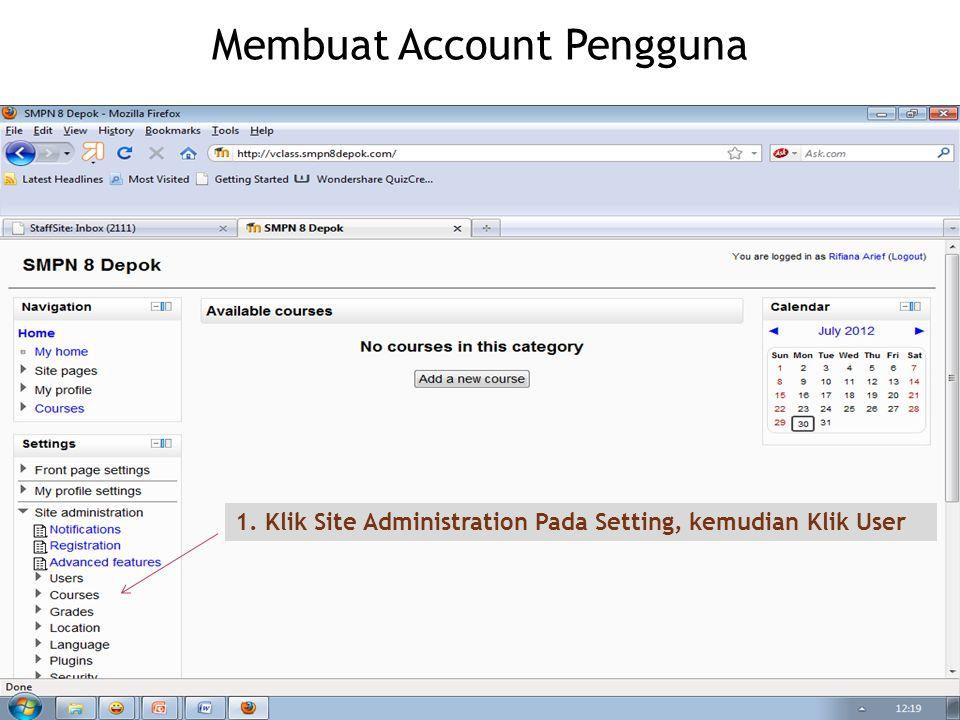 Membuat Account Pengguna 1. Klik Site Administration Pada Setting, kemudian Klik User