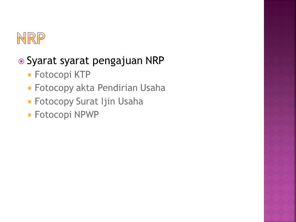  Syarat syarat pengajuan NRP  Fotocopi KTP  Fotocopy akta Pendirian Usaha  Fotocopy Surat Ijin Usaha  Fotocopi NPWP
