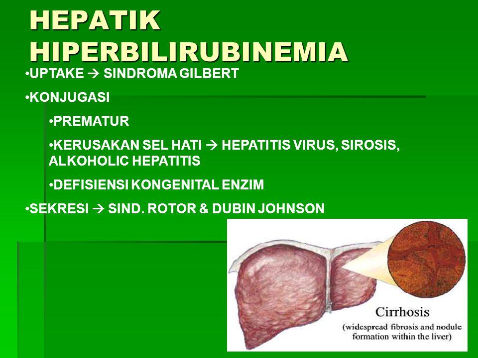 HEPATIK HIPERBILIRUBINEMIA •UPTAKE  SINDROMA GILBERT •KONJUGASI •PREMATUR •KERUSAKAN SEL HATI  HEPATITIS VIRUS, SIROSIS, ALKOHOLIC HEPATITIS •DEFISI