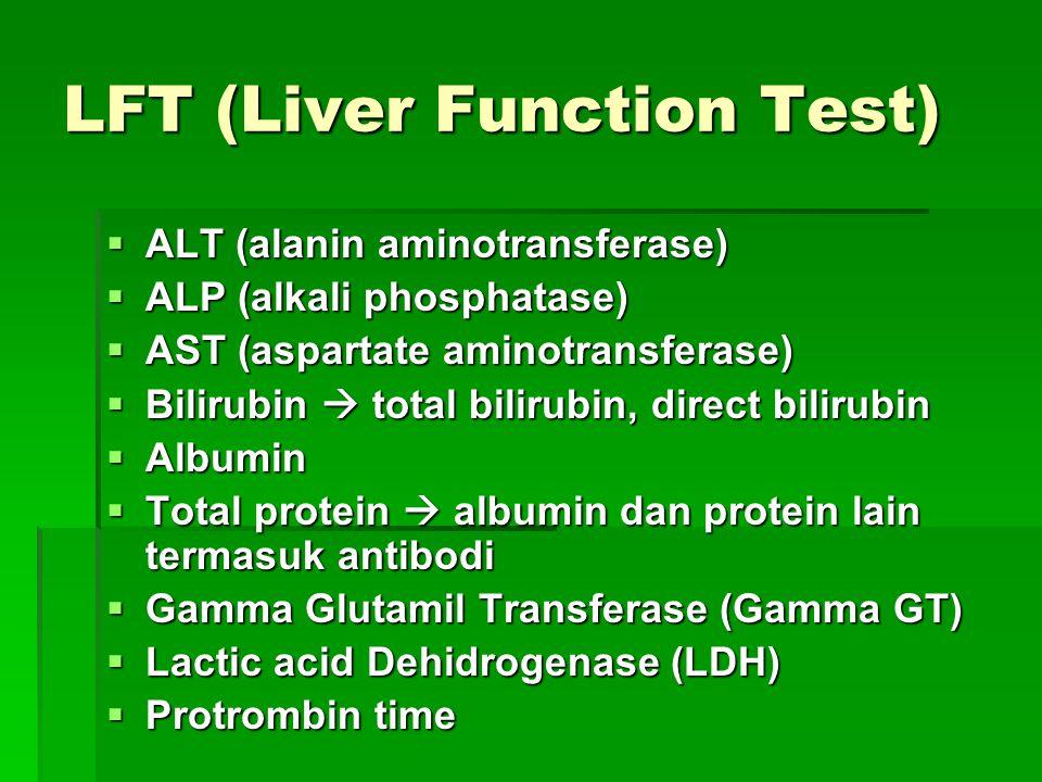 LFT (Liver Function Test)  ALT (alanin aminotransferase)  ALP (alkali phosphatase)  AST (aspartate aminotransferase)  Bilirubin  total bilirubin,