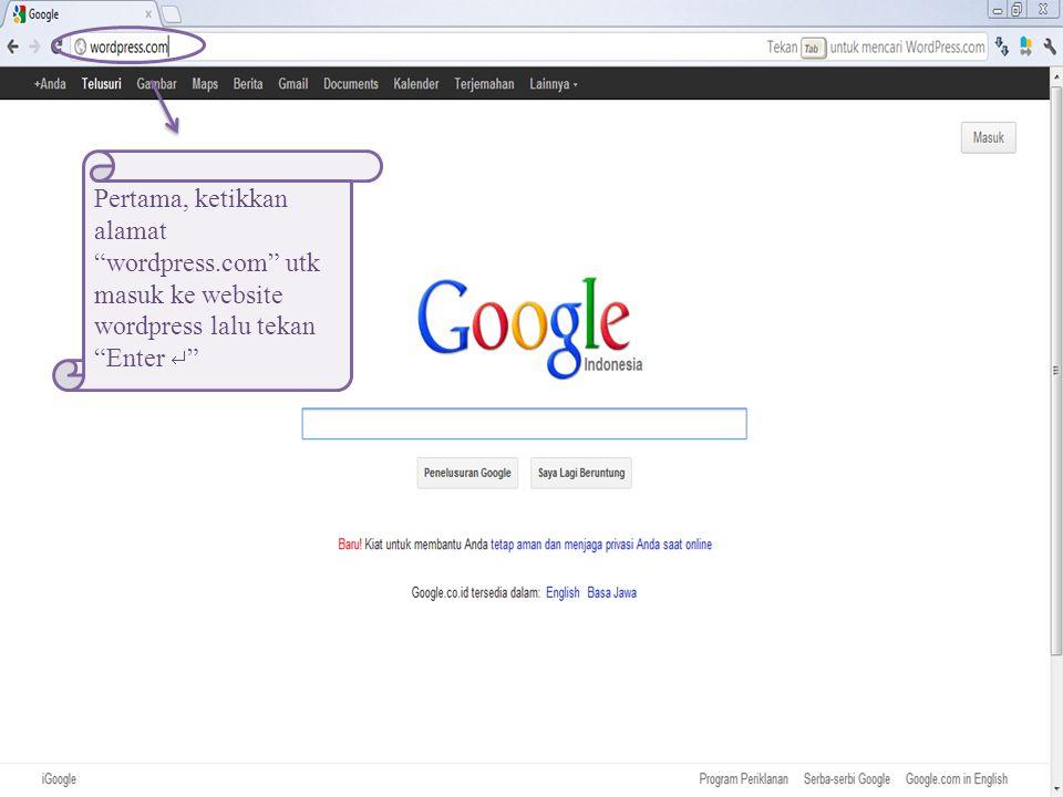 Pertama, ketikkan alamat wordpress.com utk masuk ke website wordpress lalu tekan Enter 