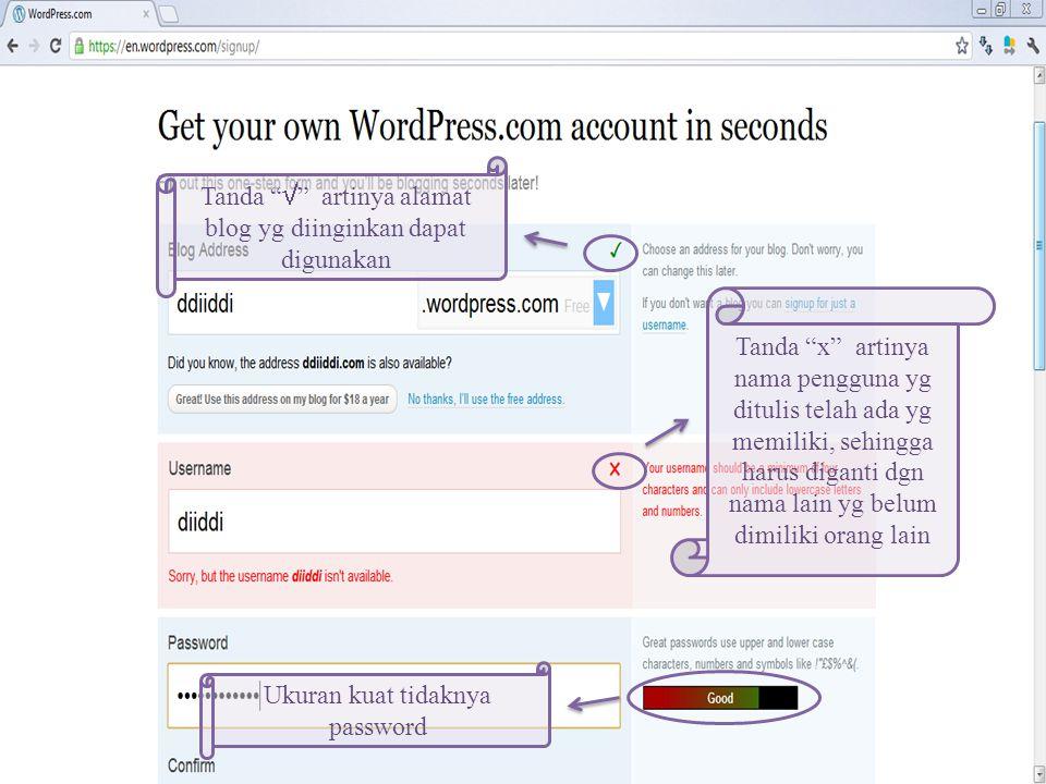 Tanda x artinya nama pengguna yg ditulis telah ada yg memiliki, sehingga harus diganti dgn nama lain yg belum dimiliki orang lain Ukuran kuat tidaknya password Tanda  artinya alamat blog yg diinginkan dapat digunakan