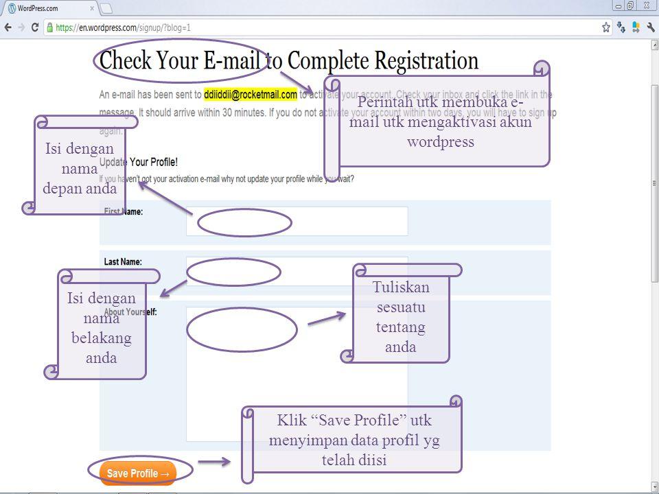 Klik Save Profile utk menyimpan data profil yg telah diisi Tuliskan sesuatu tentang anda Isi dengan nama depan anda Isi dengan nama belakang anda Perintah utk membuka e- mail utk mengaktivasi akun wordpress