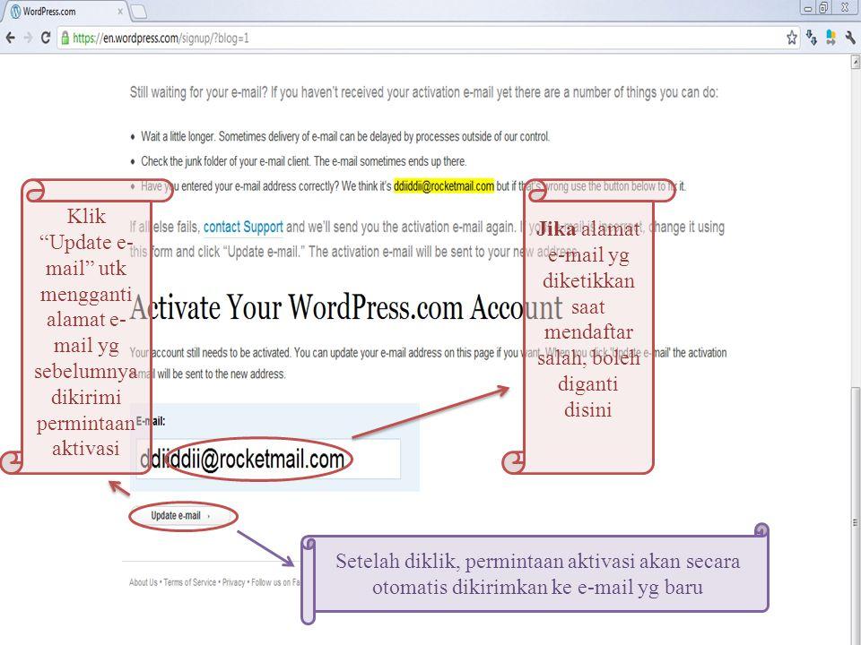 Klik Update e- mail utk mengganti alamat e- mail yg sebelumnya dikirimi permintaan aktivasi Jika alamat e-mail yg diketikkan saat mendaftar salah, boleh diganti disini Setelah diklik, permintaan aktivasi akan secara otomatis dikirimkan ke e-mail yg baru