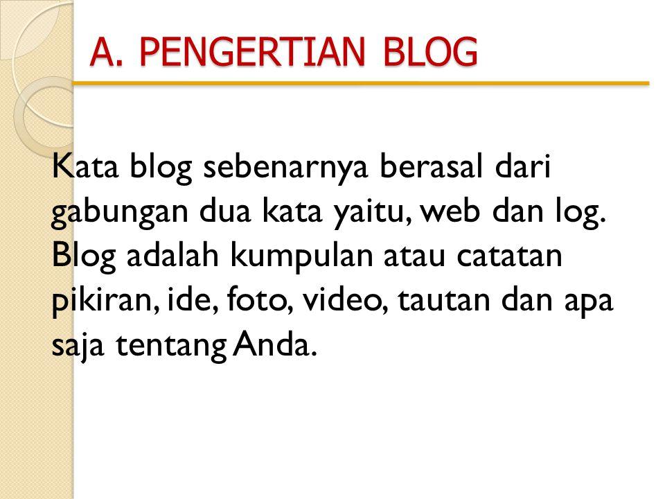 A. PENGERTIAN BLOG Kata blog sebenarnya berasal dari gabungan dua kata yaitu, web dan log.