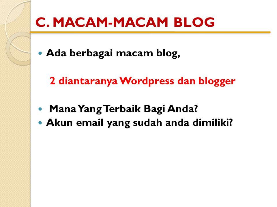 C. MACAM-MACAM BLOG  Ada berbagai macam blog, 2 diantaranya Wordpress dan blogger  Mana Yang Terbaik Bagi Anda?  Akun email yang sudah anda dimilik