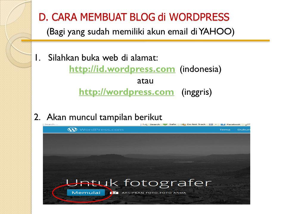 D. CARA MEMBUAT BLOG di WORDPRESS (Bagi yang sudah memiliki akun email di YAHOO) 1.Silahkan buka web di alamat: http://id.wordpress.comhttp://id.wordp