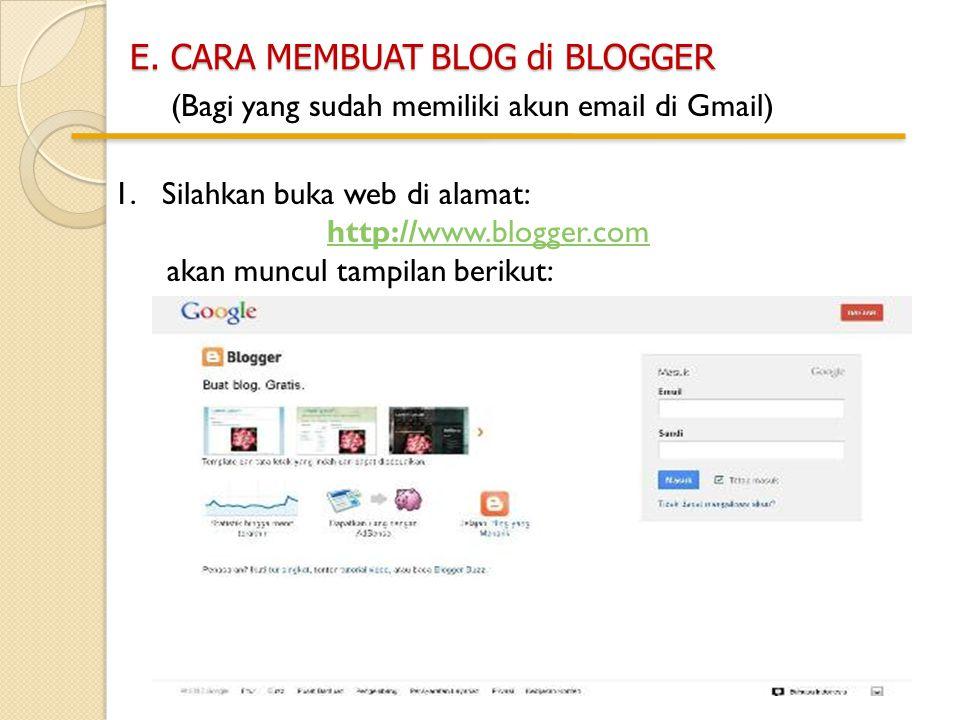 E. CARA MEMBUAT BLOG di BLOGGER (Bagi yang sudah memiliki akun email di Gmail) 1.Silahkan buka web di alamat: http://www.blogger.com akan muncul tampi