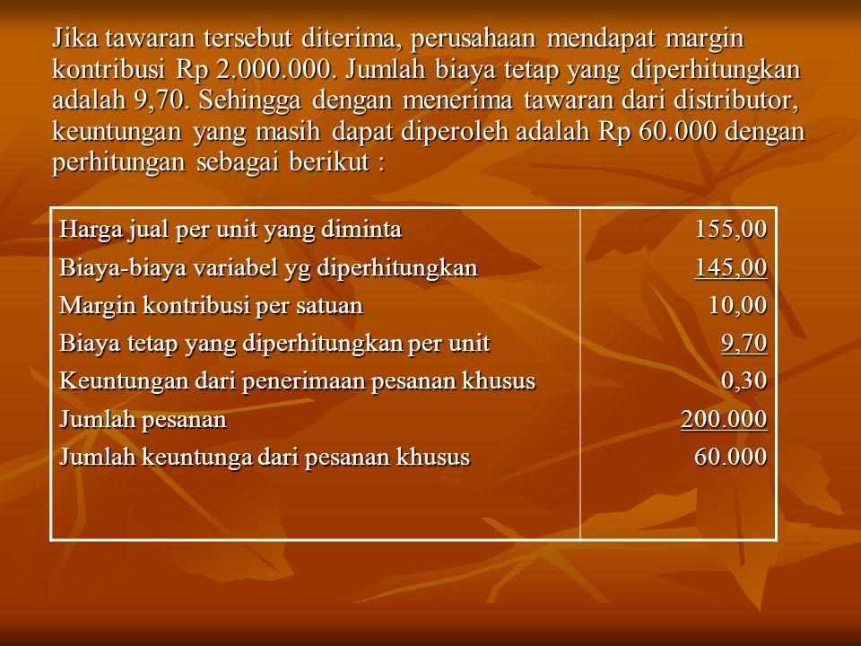 Jika tawaran tersebut diterima, perusahaan mendapat margin kontribusi Rp 2.000.000.
