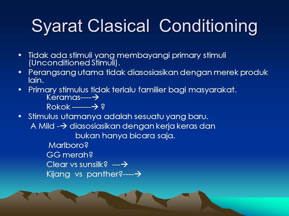 Syarat Clasical Conditioning •Tidak ada stimuli yang membayangi primary stimuli (Unconditioned Stimuli). •Perangsang utama tidak diasosiasikan dengan