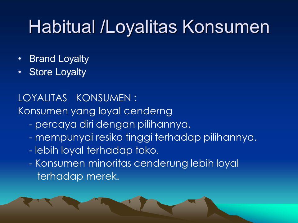 Habitual /Loyalitas Konsumen •Brand Loyalty •Store Loyalty LOYALITAS KONSUMEN : Konsumen yang loyal cenderng - percaya diri dengan pilihannya. - mempu