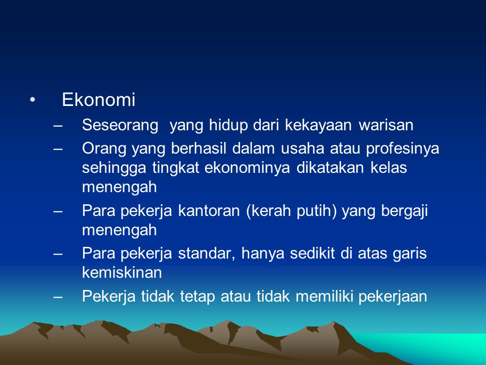 •Ekonomi –Seseorang yang hidup dari kekayaan warisan –Orang yang berhasil dalam usaha atau profesinya sehingga tingkat ekonominya dikatakan kelas mene