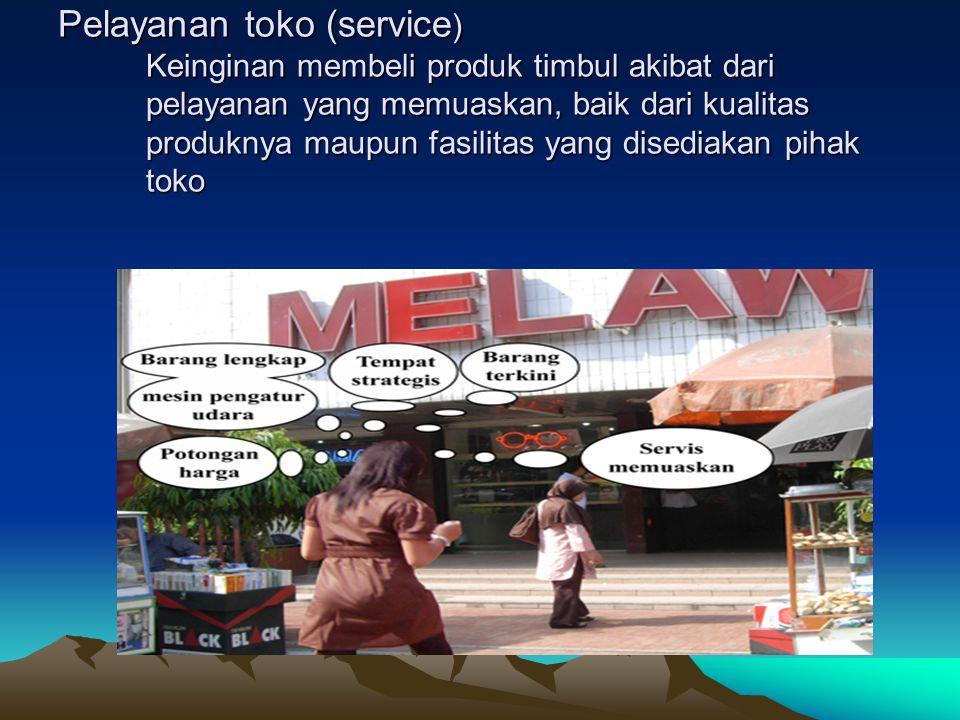 Pelayanan toko (service ) Keinginan membeli produk timbul akibat dari pelayanan yang memuaskan, baik dari kualitas produknya maupun fasilitas yang dis