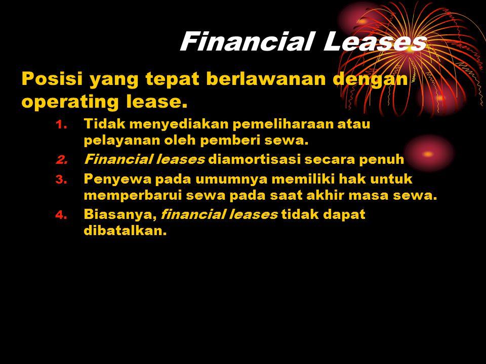 Financial Leases Posisi yang tepat berlawanan dengan operating lease. 1. Tidak menyediakan pemeliharaan atau pelayanan oleh pemberi sewa. 2. Financial