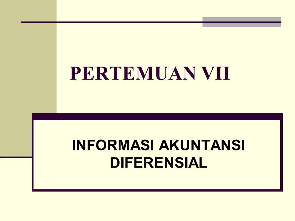 PERTEMUAN VII INFORMASI AKUNTANSI DIFERENSIAL