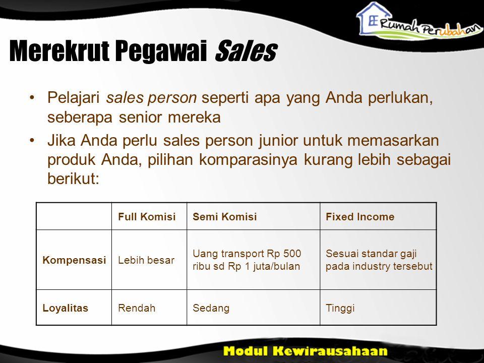 Merekrut Pegawai Sales •Pelajari sales person seperti apa yang Anda perlukan, seberapa senior mereka •Jika Anda perlu sales person junior untuk memasa