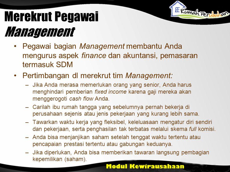 Merekrut Pegawai Management •Pegawai bagian Management membantu Anda mengurus aspek finance dan akuntansi, pemasaran termasuk SDM •Pertimbangan dl mer