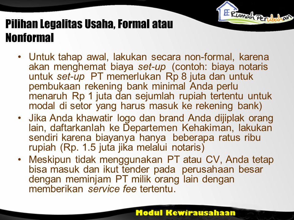 Pilihan Legalitas Usaha, Formal atau Nonformal •Untuk tahap awal, lakukan secara non-formal, karena akan menghemat biaya set-up (contoh: biaya notaris