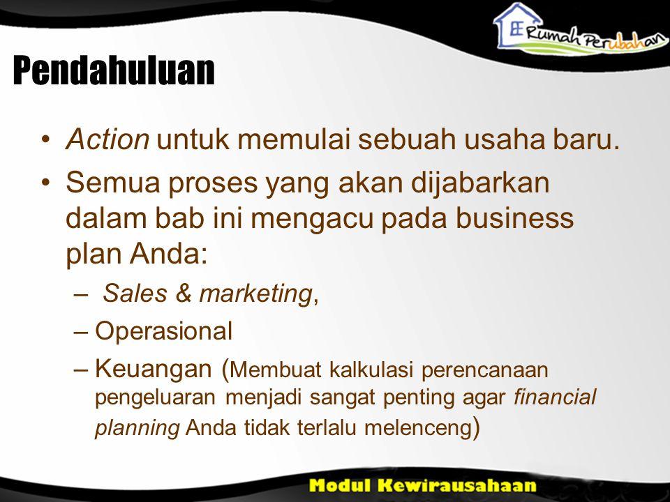Pendahuluan •Action untuk memulai sebuah usaha baru. •Semua proses yang akan dijabarkan dalam bab ini mengacu pada business plan Anda: – Sales & marke