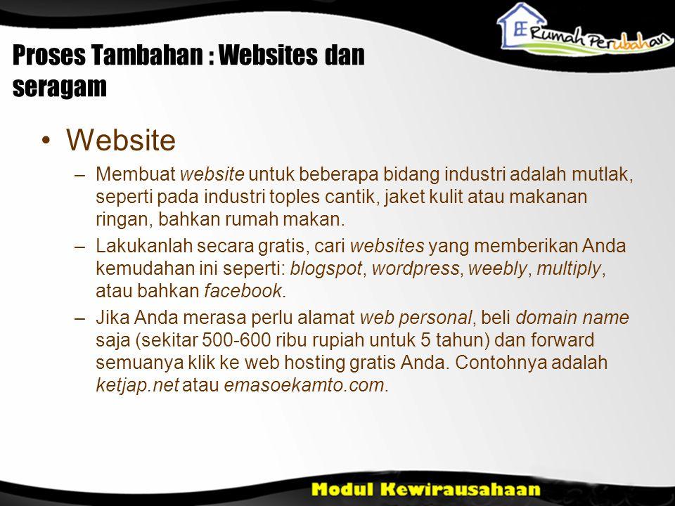 Proses Tambahan : Websites dan seragam •Website –Membuat website untuk beberapa bidang industri adalah mutlak, seperti pada industri toples cantik, ja