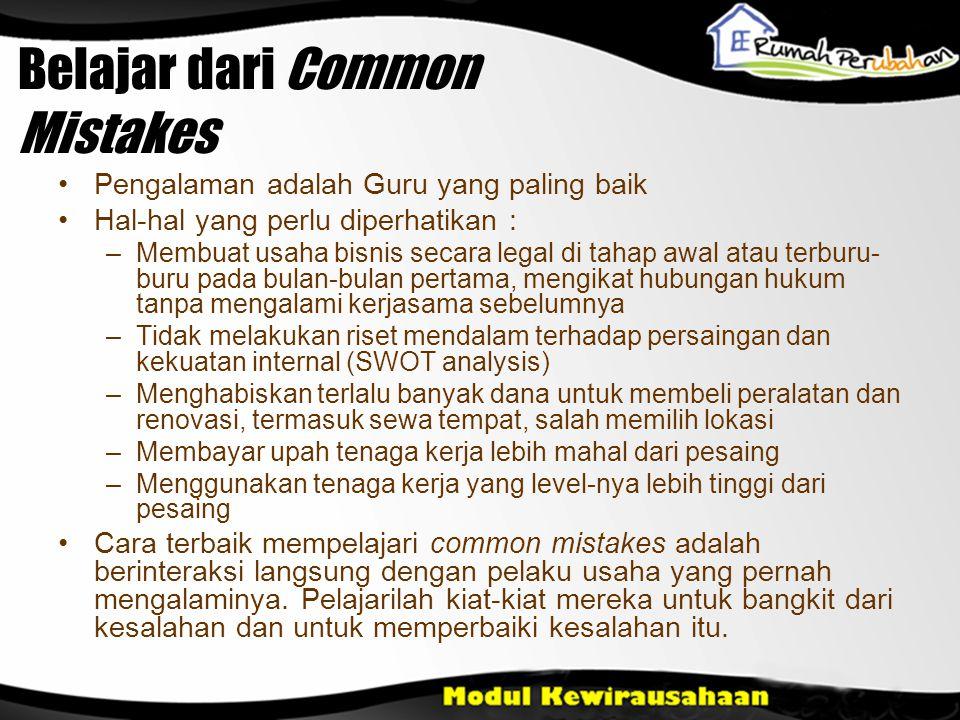 Belajar dari Common Mistakes •Pengalaman adalah Guru yang paling baik •Hal-hal yang perlu diperhatikan : –Membuat usaha bisnis secara legal di tahap a