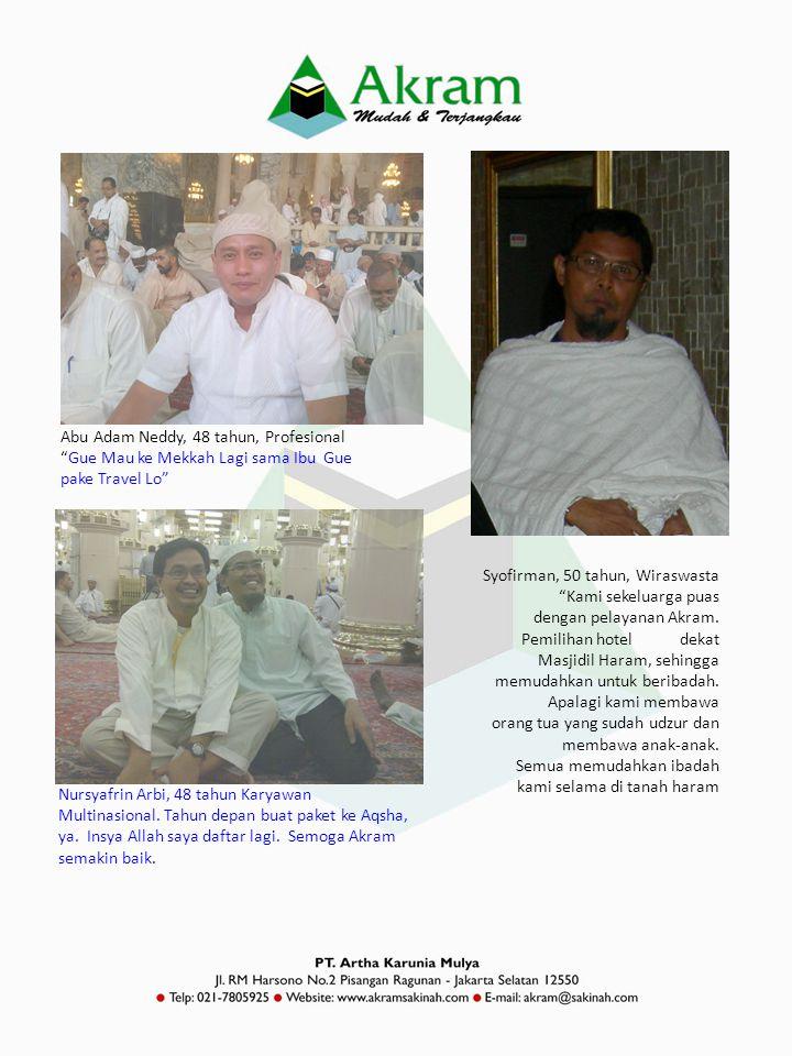 """Abu Adam Neddy, 48 tahun, Profesional """"Gue Mau ke Mekkah Lagi sama Ibu Gue pake Travel Lo"""" Syofirman, 50 tahun, Wiraswasta """"Kami sekeluarga puas denga"""