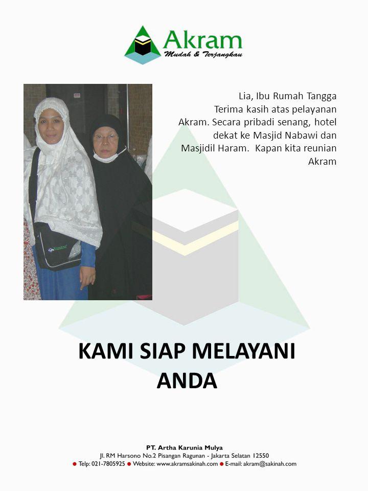 Lia, Ibu Rumah Tangga Terima kasih atas pelayanan Akram. Secara pribadi senang, hotel dekat ke Masjid Nabawi dan Masjidil Haram. Kapan kita reunian Ak