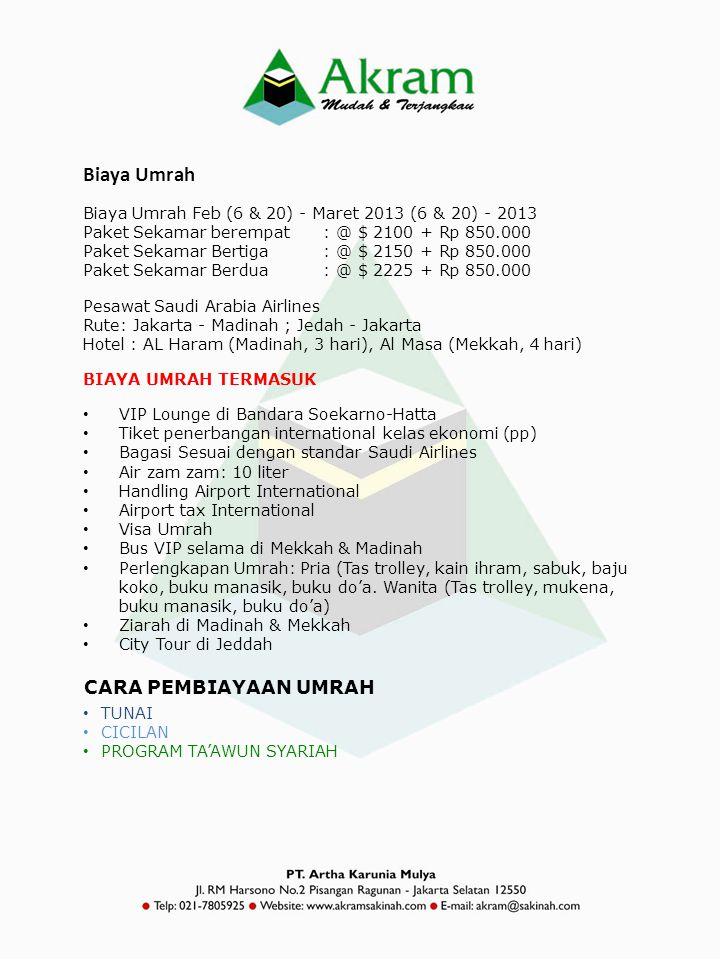 Biaya Umrah Feb (6 & 20) - Maret 2013 (6 & 20) - 2013 Paket Sekamar berempat: @ $ 2100 + Rp 850.000 Paket Sekamar Bertiga : @ $ 2150 + Rp 850.000 Pake